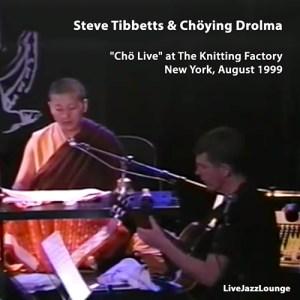 "Off-Jazz: Steve Tibbetts & Chöying Drolma – ""Chö Live"", New York, August 1999"