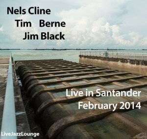 Nels Cline, Tim Berne & Jim Black – Live in Santander, February 2014