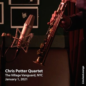 Chris Potter Quartet – The Village Vanguard, New York City, January 2021