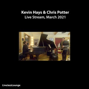 Kevin Hays & Chris Potter – Live Stream, March 2021