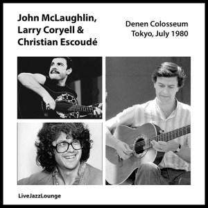 John McLaughlin, Larry Coryell & Christian Escoudé – Tokyo, July 1980