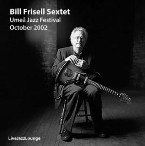 Bill Frisell Sextet – Umeå Jazz Festival, Sweden, October 2002
