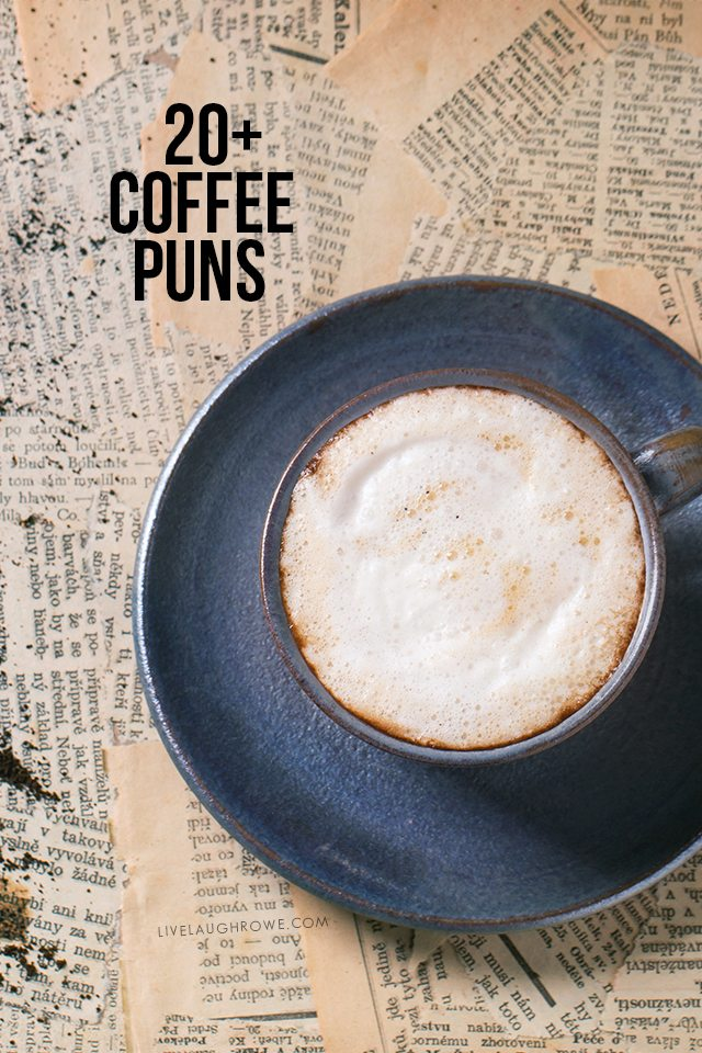 Coffee lovers rejoice! 20+ Coffee Puns for Valentine's Day, Anniversaries -- or all year round. livelaughrowe.com