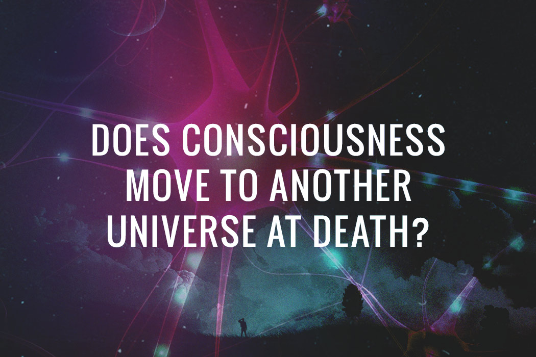 consciousness-move-universe-after-death-v2