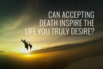 accepting-death-inspire-life-truly-desire