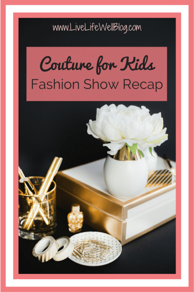Sharing my recap of the amazing Couture for Kids Fashion Show on LiveLifeWellBlog.com