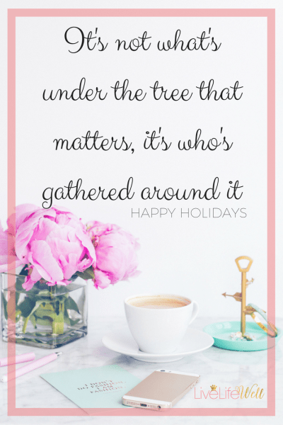 Its not what's under the tree that matters, it's who's gathered around it. #LiveLifeWell