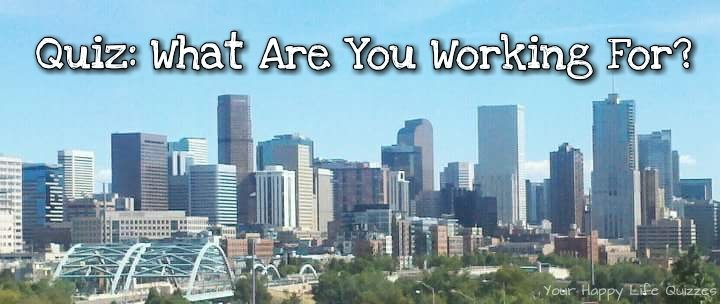 Quiz: What Are You Working For?