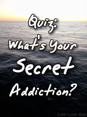 Quiz What's Your Secret Addiction?