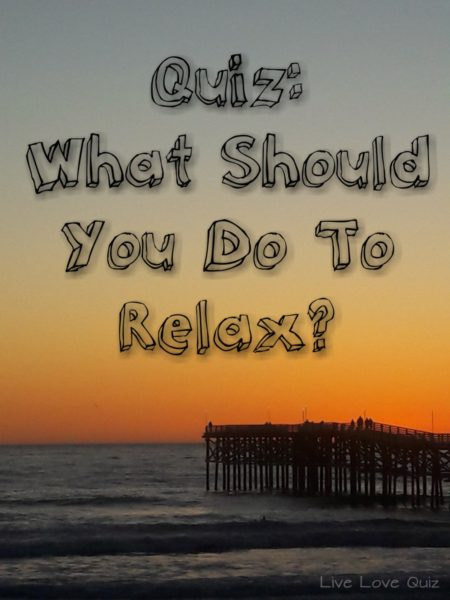 Quiz: What Should You Do To Relax?