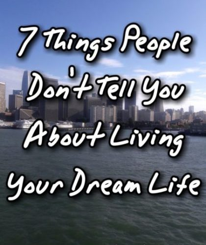 7 Things People Don't Tell You About Living Your Dream Life