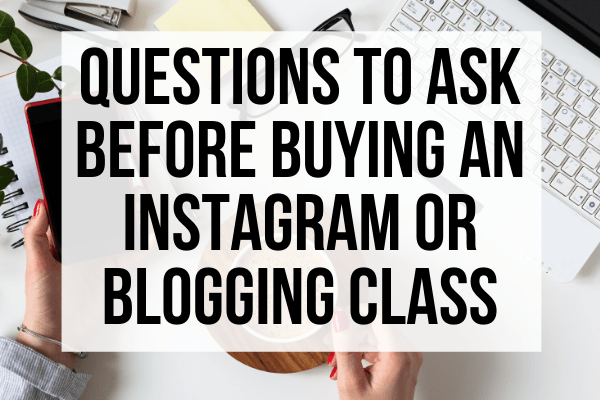 Thinking about taking an Instagram class or a blogging class? Make sure to ask these questions first!