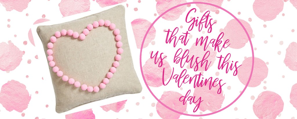 Gifts that make us blush this Valentines day!