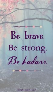 Be Brave. Be Strong. Be Badass.