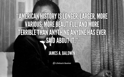 quote-James-A.-Baldwin-american-history-is-longer-larger-more-various-4363
