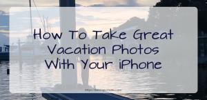 iPhone Vacation Photos
