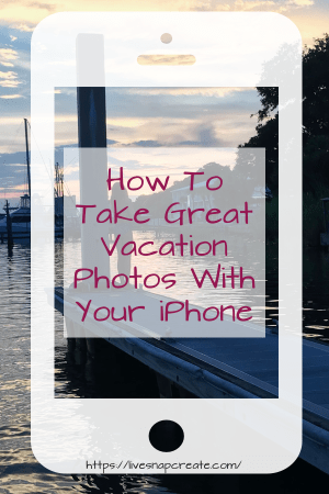 Great vacation Photogs with your iPhone