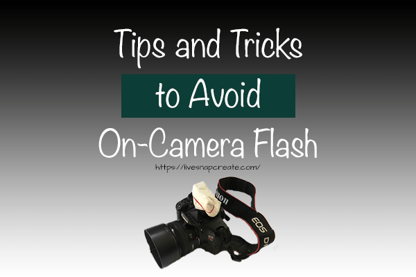 Tips and Tricks to Avoid Using On-Camera Flash