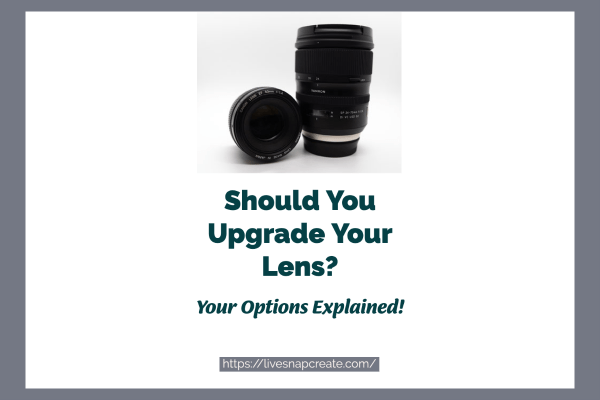 Should You Upgrade Your DSLR Lens
