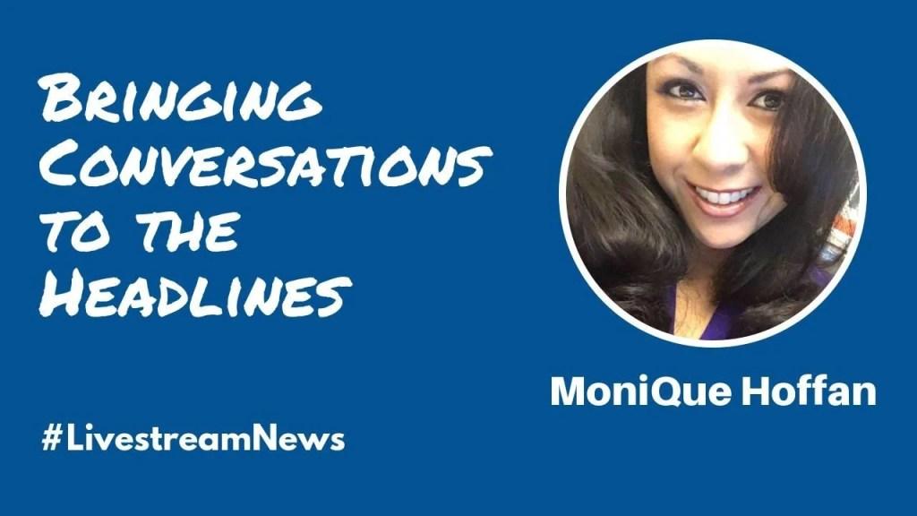 Livestream Universe News Monique Hoffman