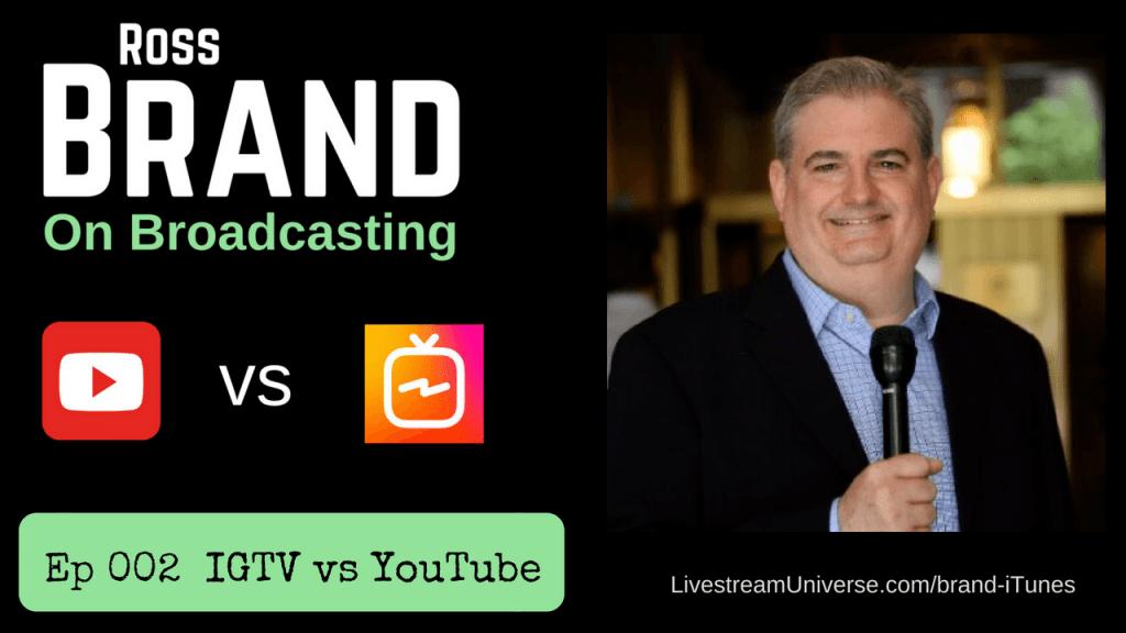 Ross Brand on Broadcasting IGTV vs Youtube
