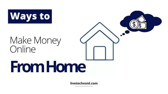 Ways to Make Money Online from your Home