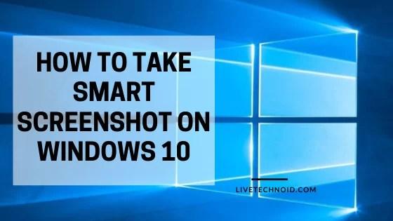 how to take smart screenshot on Windows 10