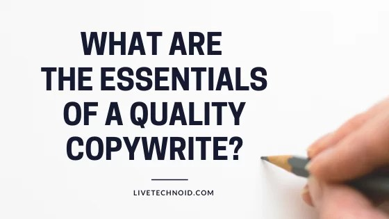 ESSENTIALS OF A QUALITY COPYWRITE