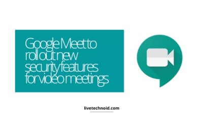 Google Meet to roll out new security features for video meetings