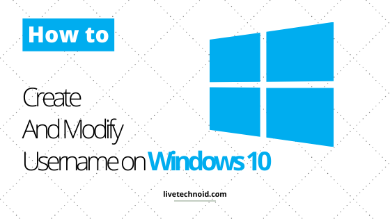 How to Create and Modify Username on Windows 10
