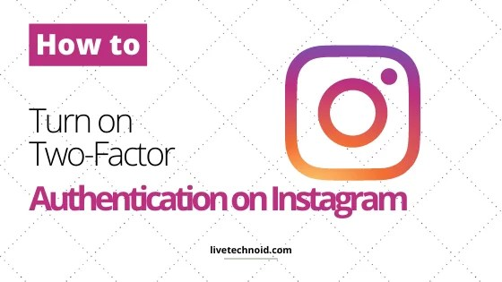 How to Turn on Two-Factor Authentication on Instagram