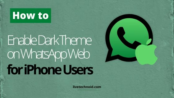 How to Enable Dark Theme on WhatsApp Web for iPhone Users