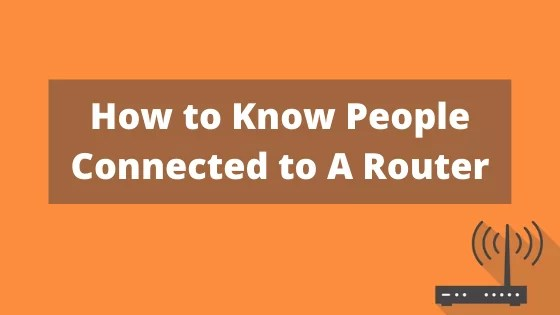 How to Know People Connected to A Router