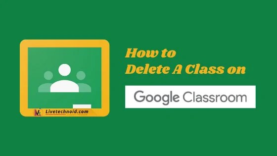 How to Delete a Google Classroom Class