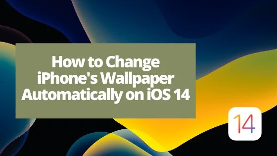 How to Change iPhone Wallpaper Automatically on iOS 14
