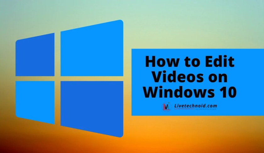 How to Edit Videos on Windows 10