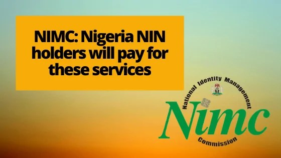 NIMC: Nigeria NIN holders will pay for these services