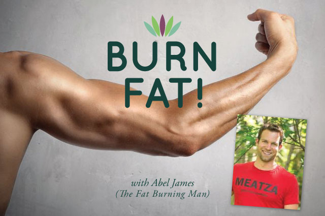 34 Burn Fat with Abel James the Fat Burning Man
