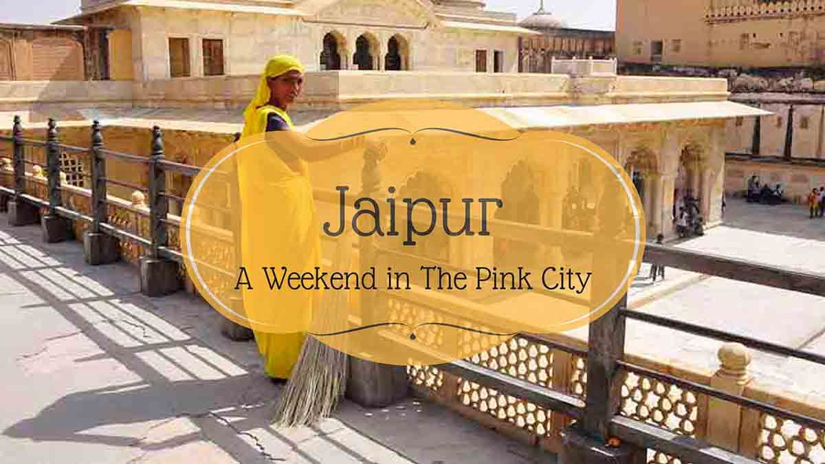 A Weekend in Jaipur - The Pink City