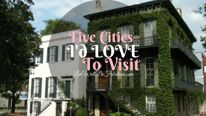 Five Cities I'd Love to Visit
