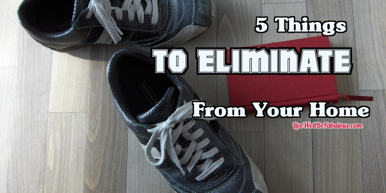 5 Things to Eliminate from Your Home