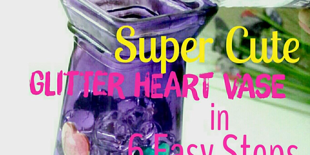 Super Cute Glitter Heart Vase in 6 Easy Steps