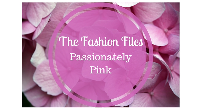 Weekend Fashion Files… Passionately Pink