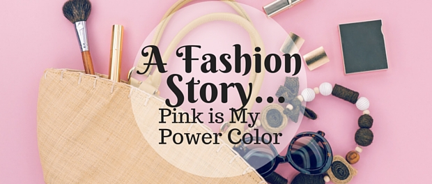 A Fashion Story Pink Is My Power Color