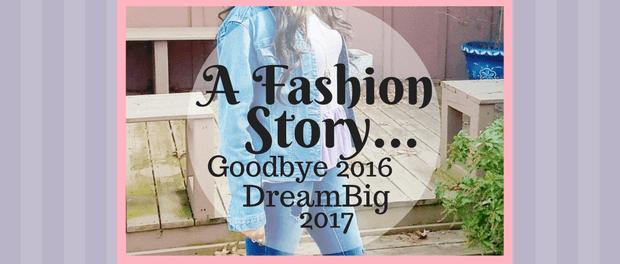 A Fashion Story Goodbye 2016 Dream Big 2017