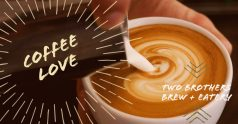 Coffee Love_meme graphic_up close photo of latte_Two Brothers Brew Eatery_Brighton MI