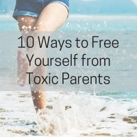 10 Ways to Free Yourself from Toxic Parents
