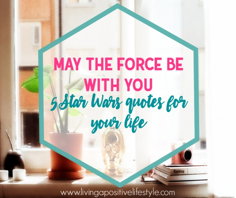 May the force be with you? Isn't that a Star Wars reference? Yes, yes, it is. WAIT! Don't close the screen we haven't jumped the shark! I'm a firm believer that inspiration is everywhere. Today we're sharing 5 quotes that you might consider to apply to your life.