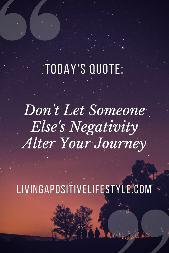 Don't Let Someone Else's Negativity Alter Your Journey