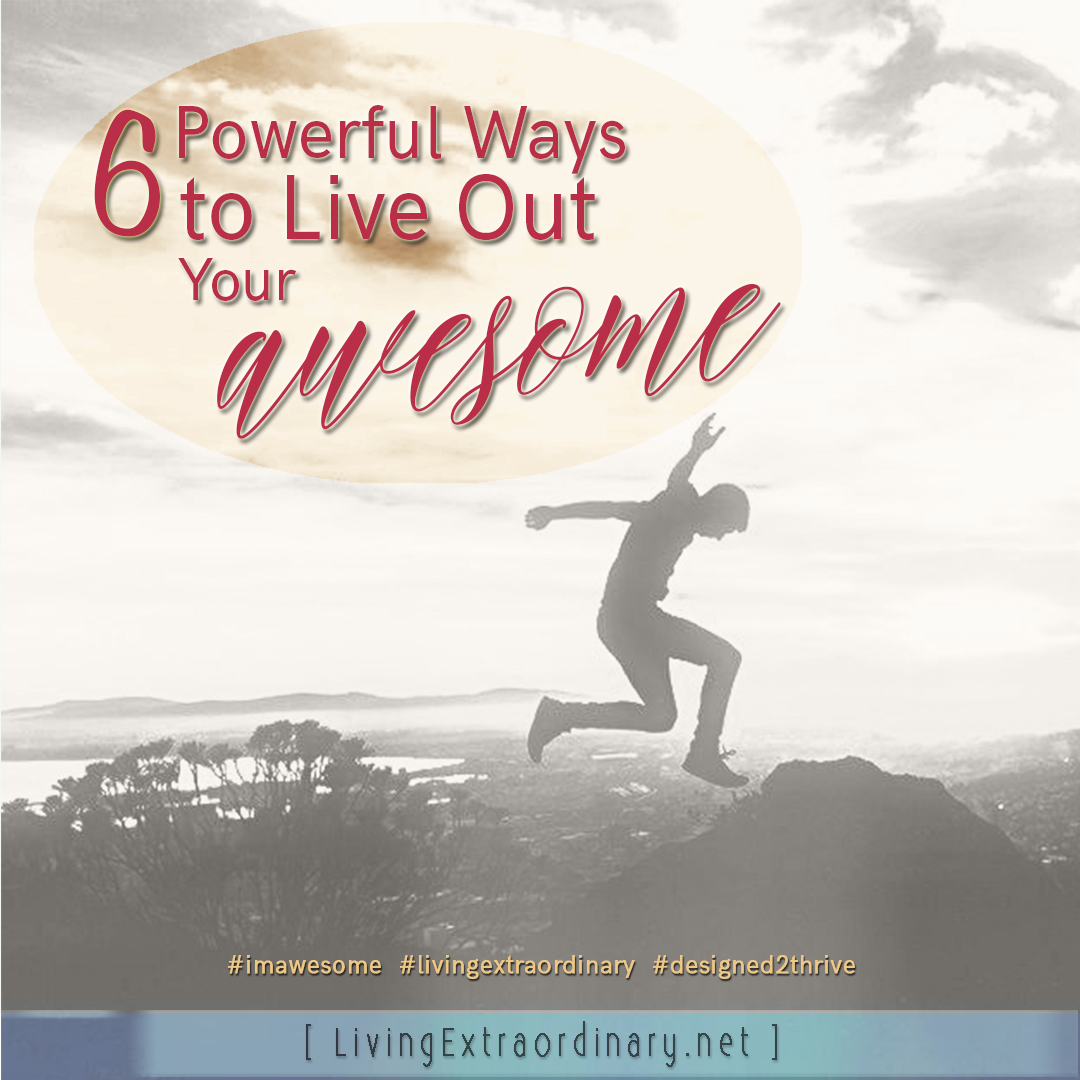 learn the 6 powerful ways live out your awesome